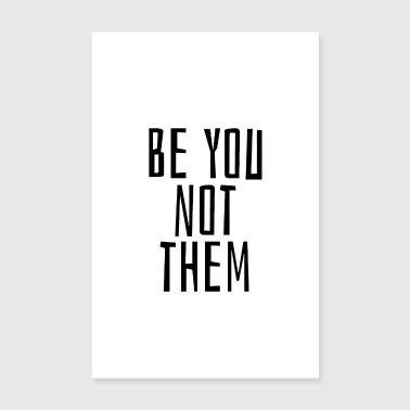 Be you not them - Poster 8 x 12