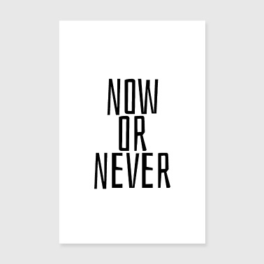 Now or never - Poster 8 x 12