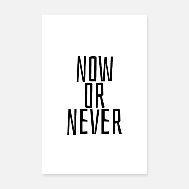 Download Now or never - Poster 8 x 12