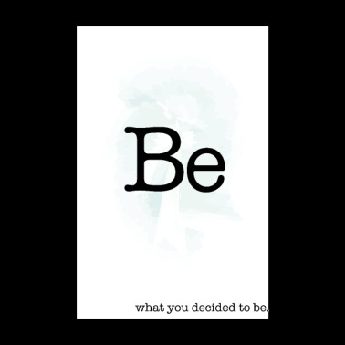 Be what you decided to be - Poster 8 x 12
