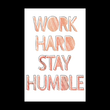 work hard stay humble - Poster 8 x 12