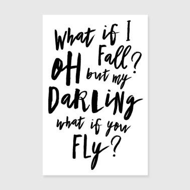 What if I fall? Oh but my Darling what of you fly? - Poster 8 x 12