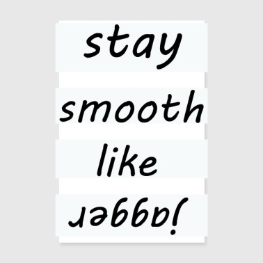 Spruch : Stay smooth like jagger - Poster 20x30 cm