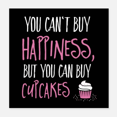 Cupcake Can't buy happiness, but cupcakes - Poster 20x20 cm