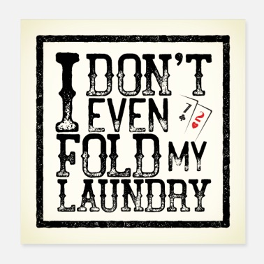 Play Poker Poker Dont Fold Laundry Poster - Poster