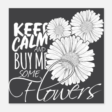 Humour Flowers Stay calm and buy me flowers - Poster 20x20 cm