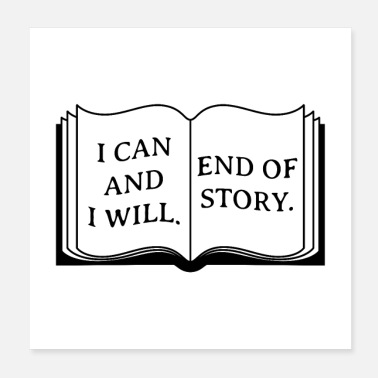 Story I Can And I Will. End Of Story. - Poster 20x20 cm