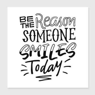 Be The Reason Someone Smiles Today - Poster 20x20 cm