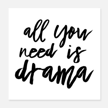 Bühne All You Need Is Drama - Poster 20x20 cm