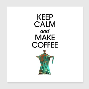 Keep Calm And Make Coffee - Poster 20x20 cm