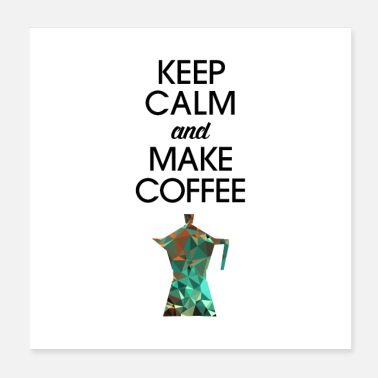 Keep Calm Keep Calm And Make Coffee - Poster 20x20 cm