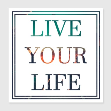 Live Your Life Motivation Bliss Happiness Lifegoal - Poster 20x20 cm