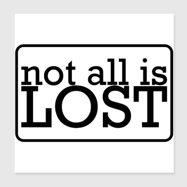 Not everything is lost - Poster 20x20 cm