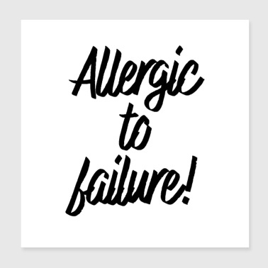 Allergic to Failure - Poster 20x20 cm