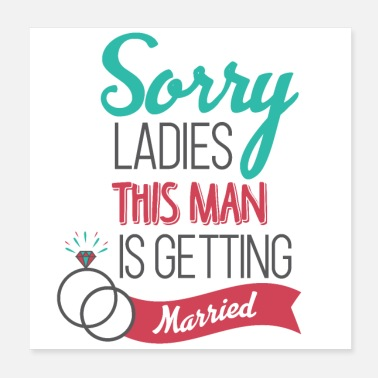 Marry Sorry ladies this man will marry - Poster 20x20 cm