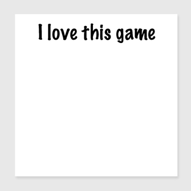 I love this game - Poster 20x20 cm
