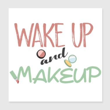 wake up and make up - Poster 20x20 cm