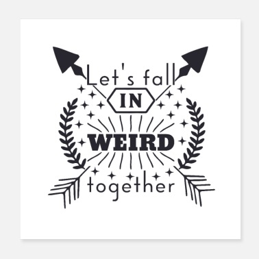 Together Lets fall in weird together - Poster 20x20 cm