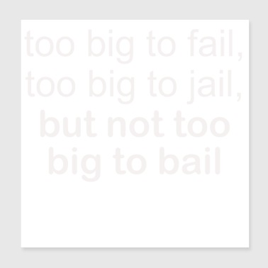 To Big to Bail - Poster 20x20 cm