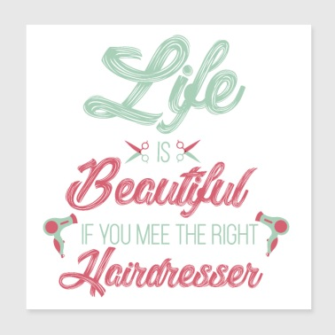 Life is beautiful with the right hairdresser - Poster 20x20 cm
