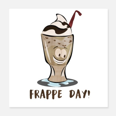Day Frappe Day! - Poster 20x20 cm