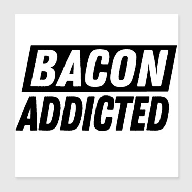 Bacon addicted - Poster 20x20 cm