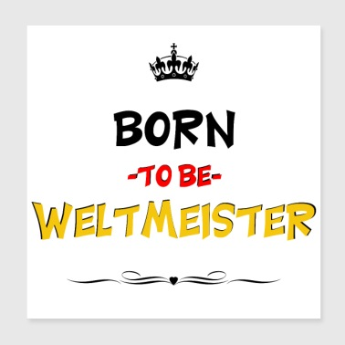 Born to be Weltmeister Fußball Fan - Poster 20x20 cm