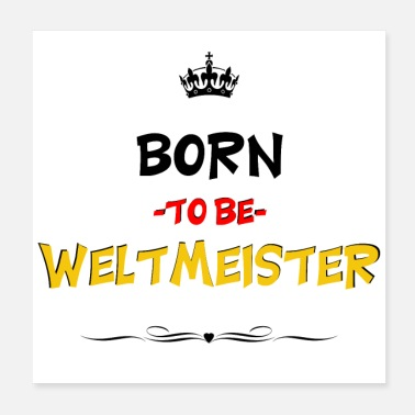Fan Born to be Weltmeister Fußball Fan - Poster 20x20 cm