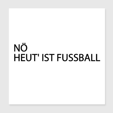 Nope today is football - Poster 20x20 cm