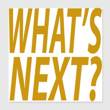 What's Next? - Poster 20x20 cm