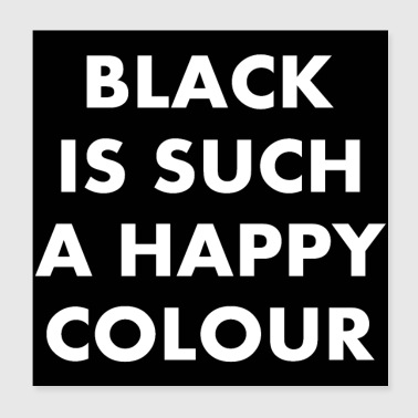 Black is such a happy colour - Poster 20x20 cm