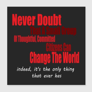 Never doubt that a small group/change the world. - Poster 20x20 cm