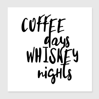COFFEE DAYS - WHISKEY NIGHTS - Poster 20x20 cm
