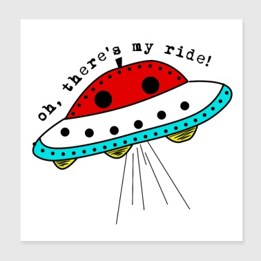 Oh, there is my ride ufo - Poster 20x20 cm