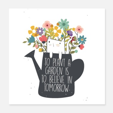 Blumen To plant a garden is to believe in tomorrow - Poster
