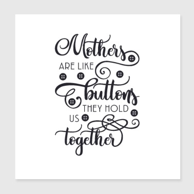 Mothers we are buttons, they hold and together - Poster 20x20 cm