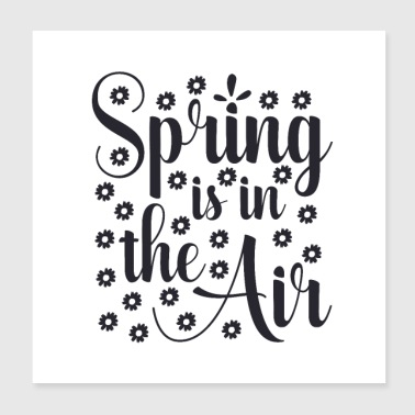Spring Break Spring is in the air - Spring is in the Air - Poster 20x20 cm