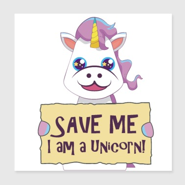 Unicorn Save Me I am a Unicorn! - Geschenk Idee - Poster 20x20 cm