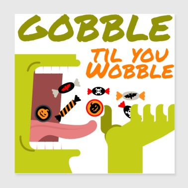 Gobble Til You Wobble - Halloween Süssigkeiten - Poster 20x20 cm