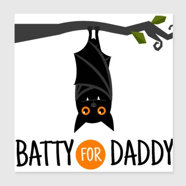 Batty For Daddy - Halloween Fledermaus Vater - Poster 20x20 cm