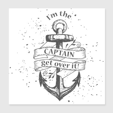 I'm the Captain, get over it! - Poster 20x20 cm