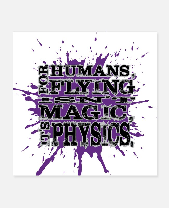 Nature Posters - For Humans, Flying isn't Magic, it's PHYSICS - Posters white