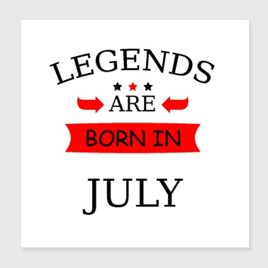 legend are born in july Geboren in Juli Geburtstag - Poster 20x20 cm