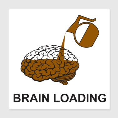 Brain loading by coffee - Poster 20x20 cm