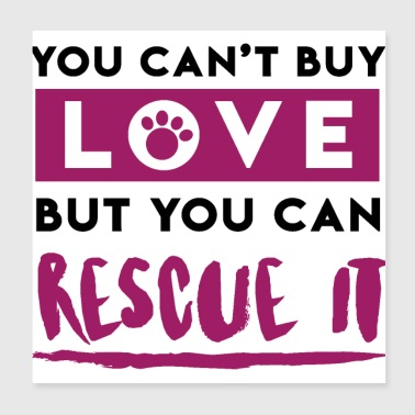 You can't buy love but you can rescue it -Geschenk - Poster 20x20 cm