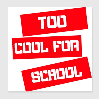 too cool for school lustige Sprüche Schule - Poster 20x20 cm