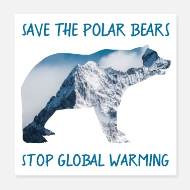 Global SAVE THE POLAR BEARS, STOP GLOBAL WARMING - Poster 20x20 cm