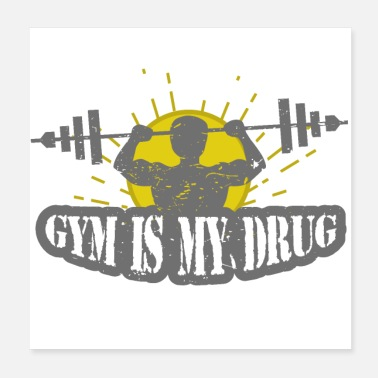 Gym Gym is my drug fitness - Poster 20x20 cm