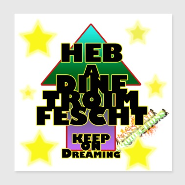 Heb a dine Troim fescht - keep on dreaming - Poster 20x20 cm