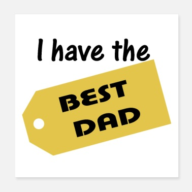 Day I have the best dad. Gift for Father Father's Day - Poster